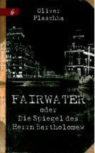 : Fairwater oder Die Spiegel des Herrn Bartholomew