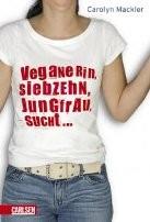 Carolyn Mackler: Veganerin, siebzehn, Jungfrau, sucht...