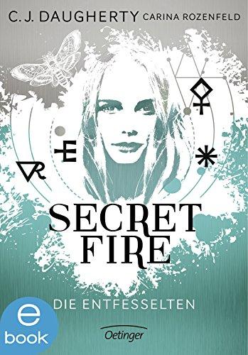 C. J. Daugherty: Secret Fire - Die Entfesselten