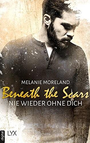: Beneath the Scars - Nie wieder ohne dich