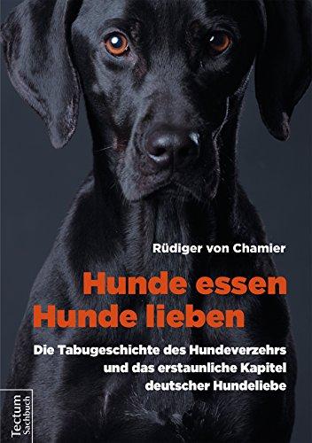 Rüdiger von Chamier: Hunde essen, Hunde lieben