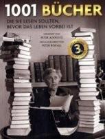 : 1001 Bücher: Die Sie lesen sollten, bevor das Leben vorbei ist