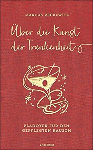 Marcus Reckewitz: Über die Kunst der Trunkenheit