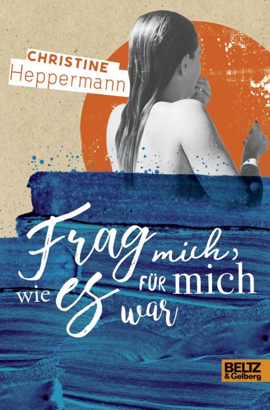 Christine Heppermann: Frag mich, wie es für mich war
