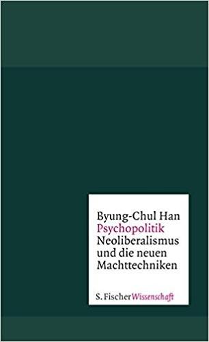 Byung-Chul Han: Psychopolitik: Neoliberalismus und die neuen Machttechniken