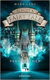: Almost a Fairy Tale. Verwunschen