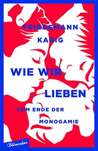 Friedemann Karig: Wie wir lieben
