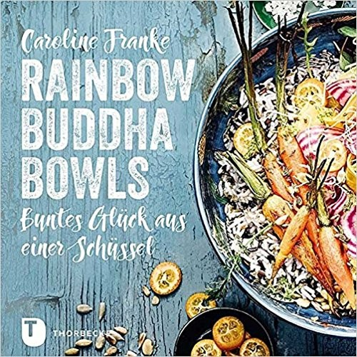 Caroline Franke: Rainbow Buddha Bowls