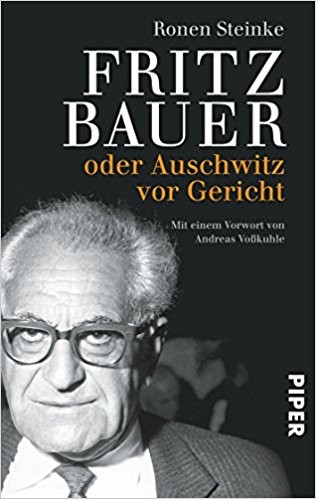 : Fritz Bauer: oder Auschwitz vor Gericht