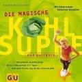 Marion Grillparzer: Die magische Kohlsuppe. Das Kultbuch.