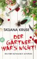 Tatjana Kruse: Der Gärtner war's nicht!