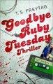 T. S. Freytag: Goodbye Ruby Tuesday