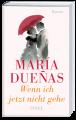 María Dueñas: Wenn ich jetzt nicht gehe