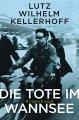 Lutz Wilhelm Kellerhoff: Die Tote im Wannsee