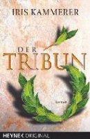 Iris Kammerer: Der Tribun