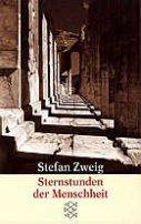 Stefan Zweig: Sternstunden der Menschheit