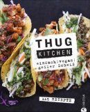 Thug Kitchen: Einfach, vegan, geiler Scheiß