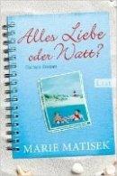 Marie Matisek: Alles Liebe oder Watt?