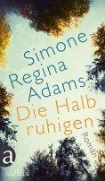 Simone Regina Adams: Die Halbruhigen