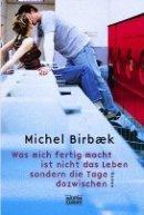 Michel Birbaek: Was mich fertig macht, ist nicht das Leben, sondern die Tage dazwischen