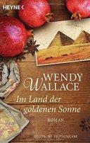Wendy Wallace: Im Land der goldenen Sonne