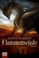 Akram El-Bahay: Flammenwüste