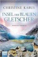 Christine Kabus: Insel der blauen Gletscher