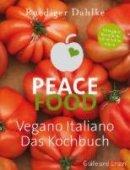 Ruediger Dahlke: Peace Food - Vegano Italiano: Das Kochbuch