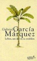 Gabriel García Márquez: Leben, um davon zu erzählen