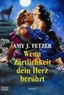 Amy J. Fetzer: Wenn Zärtlichkeit dein Herz berührt