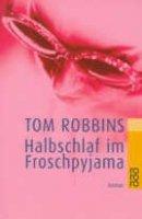 Tom Robbins: Halbschlaf im Froschpyama