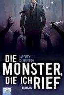Larry Correia: Die Monster, die ich rief