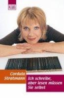 Cordula Stratmann: Ich schreibe, aber lesen müssen Sie selbst