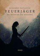 Susanne Pavlovic: Feuerjäger: Die Rückkehr der Kriegerin