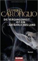 Gianrico Carofiglio: Die Vergangenheit ist ein gefährliches Land