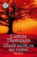 Carlene Thompson: Glaub nicht, es sei vorbei