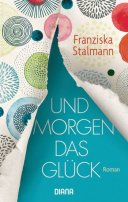 Franziska Stalmann: Und morgen das Glück