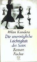 Milan Kundera: Die unerträgliche Leichtigkeit des Seins
