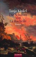Tanja Kinkel: Die Schatten von La Rochelle