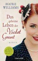 Beatriz Williams: Das geheime Leben der Violet Grant