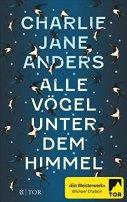 Charlie Jane Anders: Alle Vögel unter dem Himmel