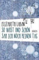 Elizabeth LaBan: So wüst und schön sah ich noch keinen Tag