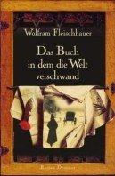 Wolfram Fleischhauer: Das Buch in dem die Welt verschwand