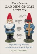 Chuck Sambuchino: How to Survive a Garden Gnome Attack