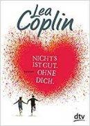 Lea Coplin: Nichts ist gut. Ohne dich