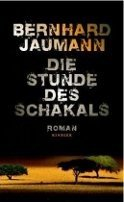 Bernhard Jaumann: Die Stunde des Schakals