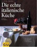 Franco Benussi, Reinhardt Hess, Sabine Sälzer: Die echte italienische Küche
