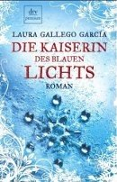 Laura Gallego García: Die Kaiserin des blauen Lichts