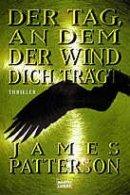James Patterson: Der Tag, an dem der Wind dich trägt