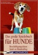 Christina Sondermann: Das große Spielebuch für Hunde